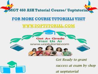 MGT 460 ASH Tutorial Course/ Uoptutorial