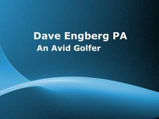 Dave Engberg PA - An Avid Golfer