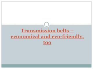 Transmission belts – economical and eco-friendly, too