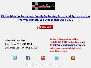 Global Manufacturing and Supply Partnering Market Terms and Agreements in Pharma, Biotech and Diagnostics 2010-2015