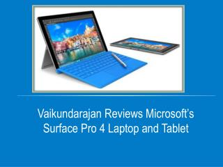 Vaikundarajan Reviews Microsoft's Surface Pro 4 Laptop and Tablet