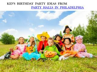 KID'S BIRTHDAY PARTY IDEAS FROM PARTY HALLS IN PHILADELPHIA