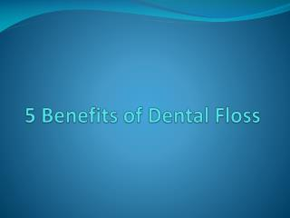 5 Benefits of Dental Floss