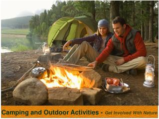 Camping and outdoor activities - Get involved with nature.