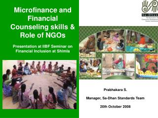 Microfinance and Financial Counseling skills  Role of NGOs  Presentation at IIBF Seminar on Financial Inclusion at Shiml