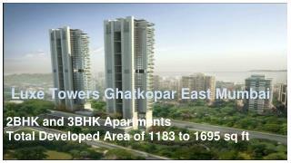 Luxe Towers 2BHK and 3BHK apartments @ Ghatkopar East Mumbai