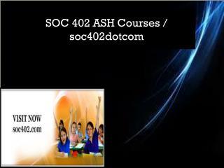 SOC 402 ASH Courses / soc402dotcom