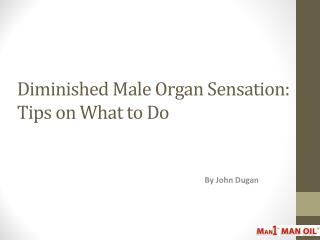 Diminished Male Organ Sensation: Tips on What to Do