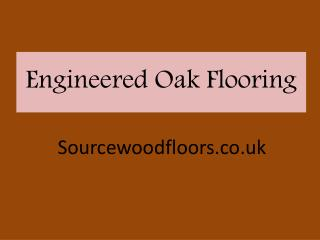 Buy Now Engineered Oak Flooring Online – Source Wood Floors