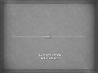 La communication :  notions de base