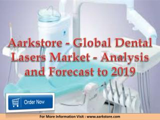 Aarkstore - Global Dental Lasers Market - Analysis and Forecast to 2019