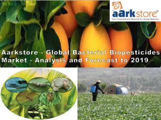 Aarkstore - Global Bacterial Biopesticides Market - Analysis and Forecast to 2019