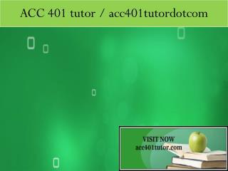 ACC 401 tutor / acc401tutordotcom
