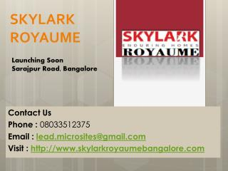 Skylark Royaume- Call @ 08033512375- Royaume Flats Sarajpur Road- Bangalore Price, Review, Specification