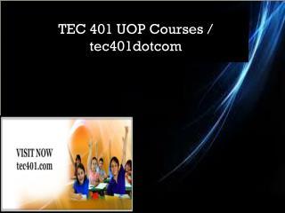 TEC 401 UOP Courses / tec401dotcom