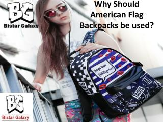 Why should American flag backpacks be used?