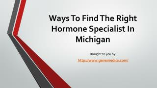 Ways To Find The Right Hormone Specialist In Michigan
