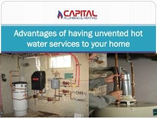 Advantages of having unvented hot water services to your home