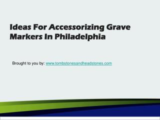 Ideas For Accessorizing Grave Markers In Philadelphia