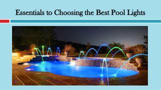 Essentials to Choosing the Best Pool Lights