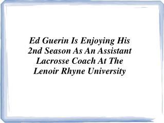 Ed Guerin Is An Assistant Lacrosse Coach At The Lenoir Rhyne University