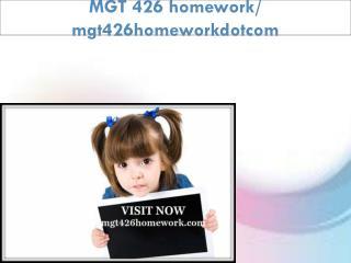 MGT 426 homework / mgt426homeworkdotcom