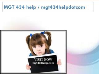 MGT 434 help / mgt434helpdotcom