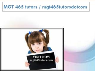 MGT 465 tutors / mgt465tutorsdotcom