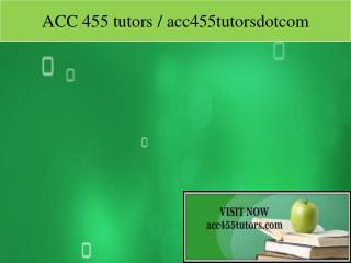 ACC 455 tutors / acc455tutorsdotcom