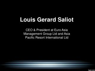 Louis Gerard Saliot | CEO of Euro Asian Hotel (EAM Group)
