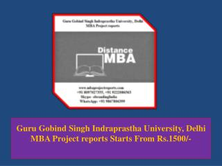 Guru Gobind Singh Indraprastha University, Delhi MBA Project reports Starts From Rs.1500/-