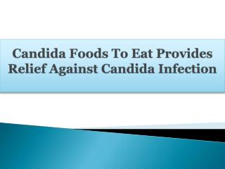 Candida Foods To Eat Provides Relief Against Candida Infection