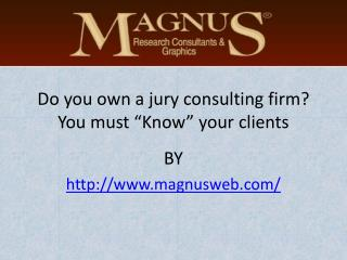 "Do you own a jury consulting firm? You must ""Know"" your clients"