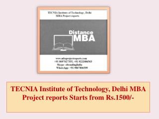 TECNIA Institute of Technology, Delhi MBA Project reports Starts from Rs.1500/-