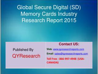 Global Secure Digital (SD) Memory Cards Industry 2015 Market Development, Research, Forecasts, Growth, Insights, Study a