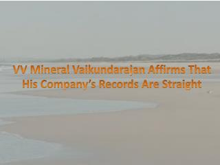 VV Mineral Vaikundarajan Affirms That His Company�s Records Are Straight