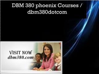 DBM 380 phoenix Courses / dbm380dotcom