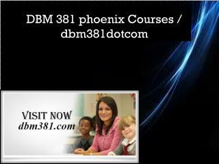 DBM 381 phoenix Courses / dbm381dotcom