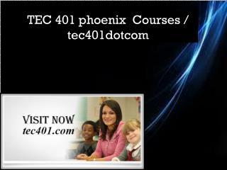 TEC 401 phoenix  Courses / tec401dotcom