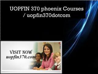 UOPFIN 370 NEW phoenix Courses / uopfin370dotcom