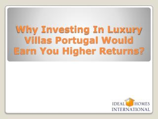 Why Investing In Luxury Villas Portugal Would Earn You Higher Returns?