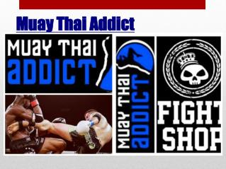 Muay Thai Addict - Muay Thai Stuff, Muay Thai Gloves, T-Shirts, Accessories