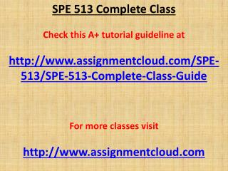SPE 513 Complete Class