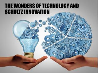 THE WONDERS OF TECHNOLOGY AND SCHULTZ INNOVATION
