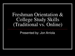 Freshman Orientation  College Study Skills    Traditional vs. Online