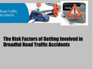 The Risk Factors of Getting Involved in Dreadful Road Traffic Accidents