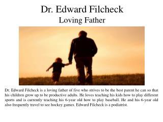Dr. Edward Filcheck - Loving Father