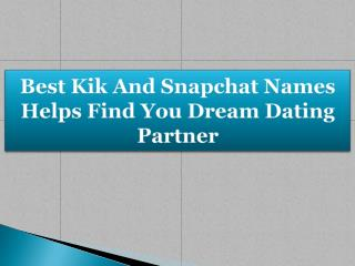 Best Kik And Snapchat Names Helps Find You Dream Dating Partner