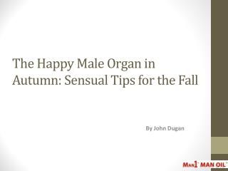 The Happy Male Organ in Autumn: Sensual Tips for the Fall
