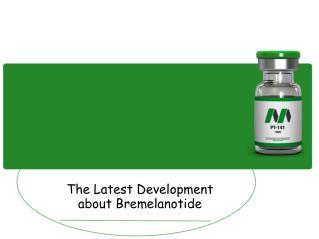 The Latest Development about Bremelanotide